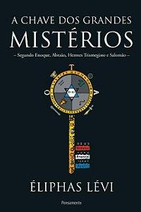 A CHAVE DOS GRANDES MISTÉRIOS. ELIPHAS LEVY
