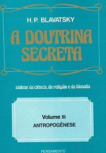 A DOUTRINA SECRETA - VOLUME 3. HELENA BLAVATSKY