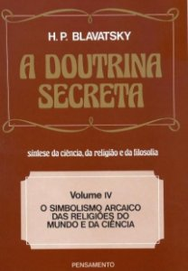 A DOUTRINA SECRETA - VOLUME 4. HELENA BLAVATSKY