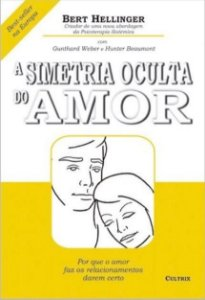A SIMETRIA OCULTA DO AMOR. BERT HELLINGER