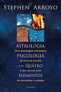 ASTROLOGIA, PSICOLOGIA E OS QUATRO ELEMENTOS. STEPHEN ARROYO