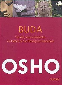 BUDA SUA VIDA SEUS ENSINAMENTOS E O IMPACTO DE SUA PRESENCA NA HUMANIDADE. OSHO