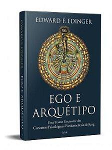 EGO E ARQUÉTIPO, UMA SÍNTESE FASCINANTE DOS CONCEITOS PSICOLÓGICOS FUNDAMENTAIS DE JUNG. EDWARD ERDINGER