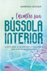 ENCONTRE SUA BUSSOLA INTERIOR. BARBARA BERGER
