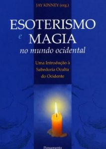 ESOTERISMO E MAGIA NO MUNDO OCIDENTAL, JAY KINNEY