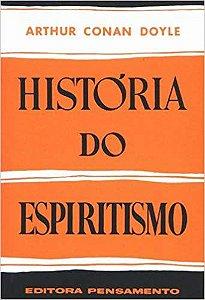 HISTÓRIA DO ESPIRITISMO. ARTHUR CONAN DOYLE