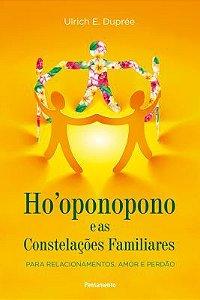 HO OPONOPONO E AS CONSTELAÇÕES FAMILIARES. ULRICH DUPREE