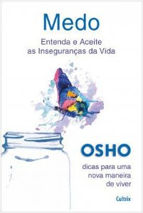 MEDO - ENTENDA E ACEITE AS INSEGURANÇAS DA VIDA. OSHO