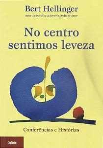 NO CENTRO SENTIMOS LEVEZA. BERT HELLINGER
