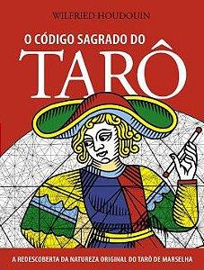 O CÓDIGO SAGRADO DO TARÔ. WILFRIED HOUDOUIN