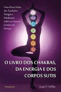 O LIVRO DOS CHAKRAS, DA ENERGIA E DOS CORPOS SUTIS. JOAN MILLER