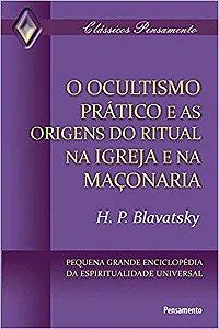 OCULTISMO PRÁTICO E AS ORIGENS DO RITUAL NA IGREJA. HELENA BLAVATSKY