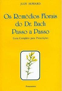 OS REMEDIOS FLORAIS DO DR BACH PASSO A PASSO. JUDY HOWARD