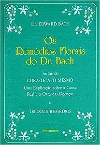 OS REMÉDIOS FLORAIS DO DR BACH. EDWARD BACH