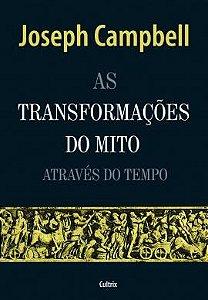 TRANSFORMAÇÕES DO MITO ATRAVÉS DO TEMPO. JOSEPH CAMPBELL