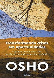 TRANSFORMANDO CRISES EM OPORTUNIDADES. OSHO