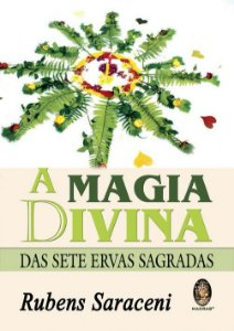 A MAGIA DIVINA DAS 7 ERVAS SAGRADAS. RUBENS SARACENI