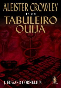 ALIESTER CROWLEY E O TABULEIRO OUIJA. J EDWARD CORNELIUS