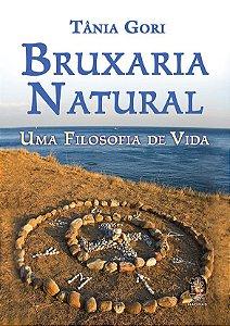 BRUXARIA NATURAL - UMA FILOSOFIA DE VIDA. TÂNIA GORI