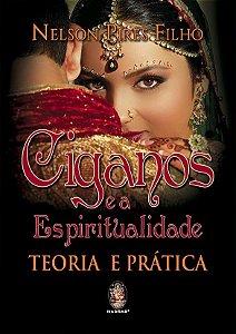 CIGANOS E A ESPIRITUALIDADE - TEORIA E PRÁTICA. NELSON PIRES FILHO