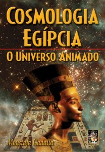COSMOLOGIA EGÍPCIA - O UNIVERSO ANIMADO. MUSTAFA GADALLA