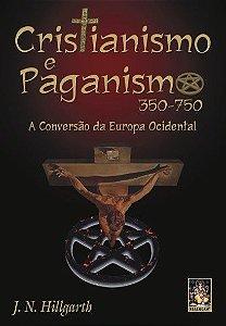CRISTIANISMO E PAGANISMO, A CONVERSÃO DA EUROPA OCIDENTAL. J.N.HILLGARTH