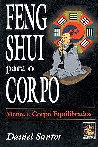 FENG SHUI PARA O CORPO. DANIEL SANTOS