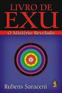 LIVRO DE EXÚ - O MISTÉRIO REVELADO. RUBENS SARACENI