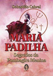 MARIA PADILHA -SEGREDOS DA POMBAGIRA MENINA. SEBASTIÃO CABRAL
