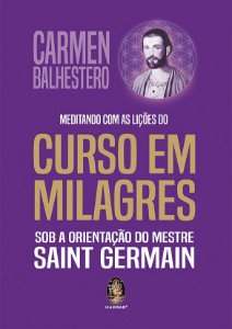 MEDITANDO COM AS LIÇÕES DO CURSO EM MILAGRES. CARMEM BALHESTERO