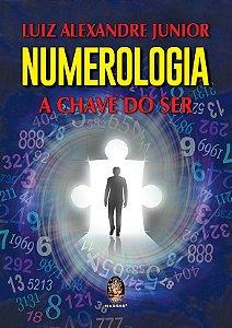 NUMEROLOGIA - A CHAVE DO SER. LUIZ ALEXANDRE JUNIOR
