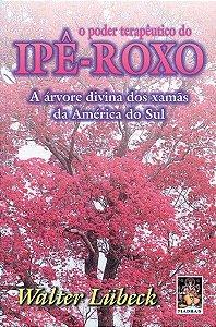 O PODER TERAPÊUTICO DO IPÊ ROXO. WALTER LUBECK