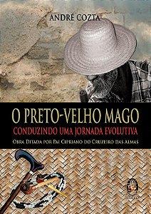 O PRETO-VELHO MAGO, CONDUZINDO UMA JORNADA EVOLUTIVA. ANDRÉ COZTA