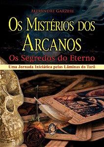OS MISTÉRIOS DOS ARCANOS. ALEXANDRE GARZERI