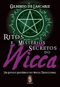 RITOS E MISTÉRIOS SECRETOS DO WICCA. GILBERTO DE LASCARIZ
