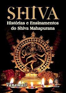 SHIVA - HISTORIAS E ENSINAMENTOS DO SHIVA MAHAPURANA. VANAMALI