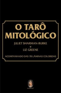 TARÔ MITOLÓGICO. JULIE SHARMAN-BURKE E LIZ GREENE