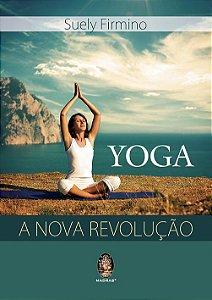 YOGA - A NOVA REVOLUÇÃO. SUELI FIRMINO