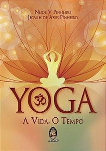 YOGA - A VIDA, O TEMPO. NEIDE PINHEIRO E JEOVAH DE ASSIS PINHEIRO