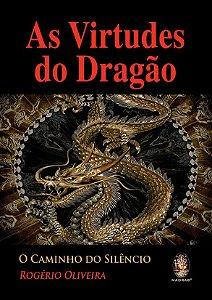 AS VIRTUDES DO DRAGÃO - O CAMINHO DO SILÊNCIO. ROGÉRIO OLIVEIRA
