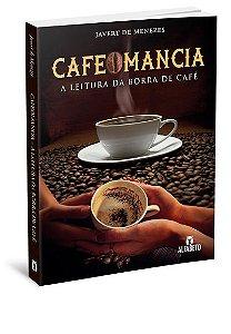 CAFEOMANCIA - A LEITURA DA BORRA DO CAFÉ. JAVERT DE MENEZES