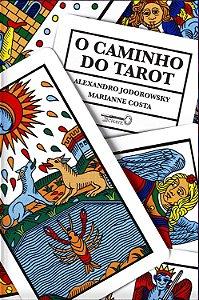 O CAMINHO DO TAROT. ALEJANDRO JODOROWSKY E MARIANE COSTA