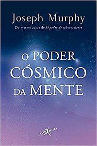 O PODER CÓSMICO DA MENTE. JOSEPH MURPHY