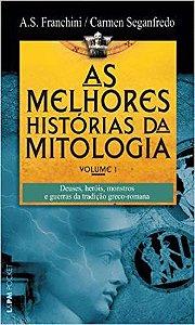AS MELHORES HISTORIAS DA MITOLOGIA VOL I. CARMEN SEGANFREDO E A.S. FRANCHINI