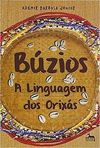 BÚZIOS - A LINGUAGEM DOS ORIXÁS. ADEMIR BARBOSA JUNIOR