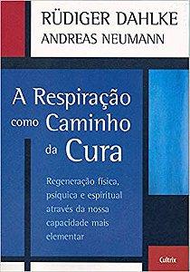 A RESPIRAÇÃO COMO CAMINHO DA CURA. RUDIGER DAHLKE