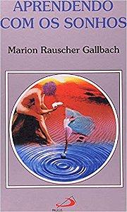 APRENDENDO COM OS SONHOS. MARION RAUSCHER GALLBACH