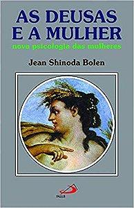 AS DEUSAS E A MULHER - NOVA PSICOLOGIA DAS MULHERES. JEAN SHINODA BOLEN