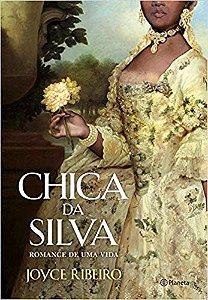 CHICA DA SILVA - ROMANCE DE UMA VIDA. JOYCE RIBEIRO