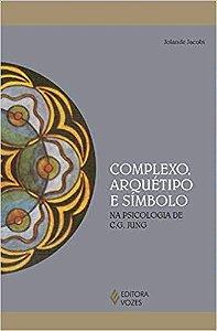 COMPLEXO, ARQUÉTIPO E SIMBOLO NA PSICOLOGIA DE JUNG. JOLANDE JACOBI